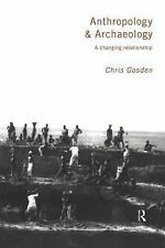 Anthropology and Archaeology : A Changing Relationship by Chris Gosden (1999,...