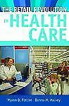 The Retail Revolution in Health Care, Malvey, Donna M., Fottler, Myron D., New B