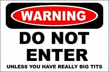 "Metal Sign -  Warning Do Not Enter Unless You Have Really Big Tits 8"" x 12"" s610"