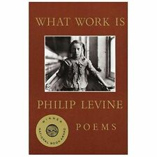 What Work Is  Poems by Philip Levine NEW