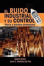 El Ruido Industrial y Su Control : Teoría y Práctica Profesional by Alberto...