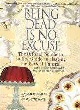 Being Dead Is No Excuse : The Official Southern Ladies Guide to Hosting the...
