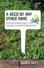 A Weed by Any Other Name: The Virtues of a Messy Lawn, or Learning to -ExLibrary