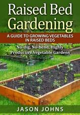 Raised Bed Gardening - A Guide to Growing Vegetables in Raised ... 9781517138356