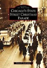 Chicago's State Street Christmas Parade (IL) (Images of America)-ExLibrary
