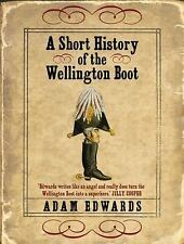 A Short History of the Wellington Boot, , Edwards, Adam, Very Good, 2006-10-16,