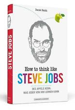 HOW TO THINK LIKE STEVE JOBS, Des Apfels Kern: Was jeder von ihm lernen kann
