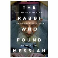 The Rabbi Who Found Messiah: The Story of Yitzhak Kaduri and His Prophecies of t