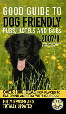 Good Guide to Dog Friendly Pubs, Hotels and B and Bs 2007-2008 (Good Guides),