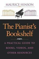The Pianist's Bookshelf : A Practical Guide to Books, Videos, and Other...