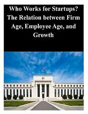 Who Works for Startups? the Relation Between Firm Age, Employee Age, and...