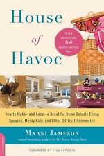 House of Havoc : How to Make--And Keep--a Beautiful Home Despite Cheap...