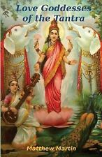 Love Goddesses of the Tantra : & Tantric Teachings on Spiritual Love by...