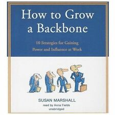 How to Grow a Backbone: 10 Strategies for Gaining Power and Influence at Work, M
