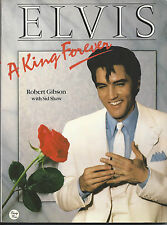 ELVIS PRESLEY -  A KING FOREVER LARGE SOFTBACK BOOK BY ROBERT GIBSON & SID SHAW