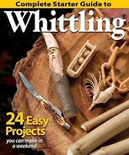 Complete Starter Guide to Whittling : 24 Easy Projects You Can Make in a...