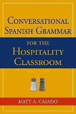 Conversational Spanish Grammar for the Hospitality Classroom by Matt A....