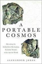 A Portable Cosmos : Revealing the Antikythera Mechanism, a Scientific Wonder...