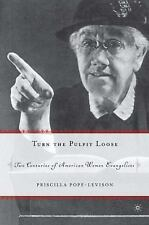Turn the Pulpit Loose : Two Centuries of American Women Evangelists by...