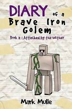 Diary of a Brave Iron Golem (Book 2): Attacked by the Wither (an  By Mulle, Mark