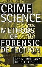 Crime Science : Methods of Forensic Detection by Joe Nickell and John F....