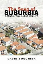 The Song of Suburbia : Scenes from Suburban Life by David Bouchier (2007,...