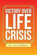 Victory over Life Crisis by Larry Durant (2014, Paperback)