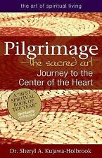 Pilgrimage:The Sacred Art Journey to the Center of the Heart