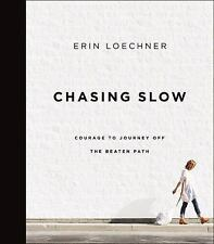 Chasing Slow : Courage to Journey off the Beaten Path by Erin Loechner (2017,...