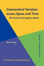 Grammatical Variation Across Space and time : the French interrogative system