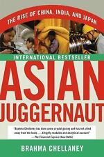 Asian Juggernaut : The Rise of China, India, and Japan by Brahma Chellaney...