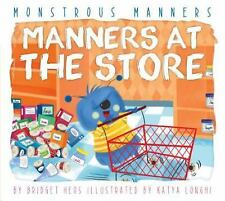Monstrous Manners: Manners at the Store by Bridget Heos (2015, Book, Other)