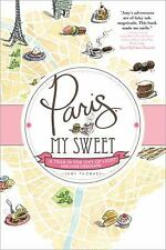 Paris, My Sweet : A Year in the City of Light (and Dark Chocolate) by Amy...