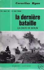 CORNELIUS RYAN la dernière bataille LA CHUTE DE BERLIN édition R.LAFFONT