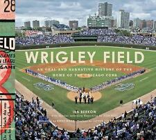 Wrigley Field : An Oral and Narrative History of the Home of the Chicago Cubs...