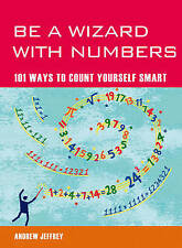 Be a Wizard With Numbers: 101 Ways to Count Yourself Smart by Andrew Jeffrey...
