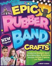 Epic Rubber Band Crafts: Totally Cool Gadget Gear, Never Before Seen...
