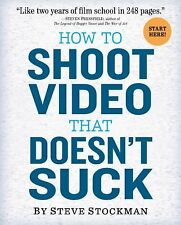 How to Shoot Video that Doesn't Suck : Advice to Make Any Amateur Look Like a...