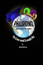 Philidioms and Other Thoughts To Live and Laugh By