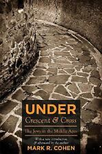 Under Crescent and Cross : The Jews in the Middle Ages by Mark R. Cohen...