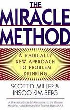 The Miracle Method : A Radically New Approach to Problem Drinking by Scott D....