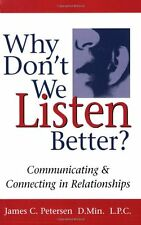 Why Don`t We Listen Better? Communicating and Connecting in Relationships by Jam