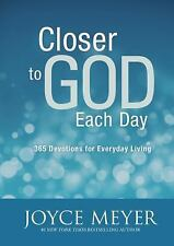 Closer to God Each Day : 365 Devotions for Everyday Living by Joyce Meyer...