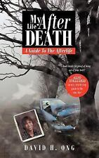 My Life after Death : A Guide to the Afterlife by David H. Ong (2007, Paperback)