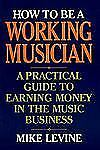 How to Be a Working Musician: A Practical Guide to Earning Money in the Music Bu