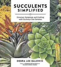 Succulents Simplified: Growing, Designing, and Crafting with 100 Easy-Care Varie