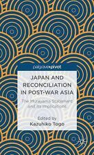Japan and Reconciliation in Post-War Asia : The Murayama Statement and Its...