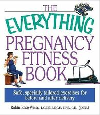 The Everything® Pregnancy Fitness Book : Safe, Specially Tailored Exercises...