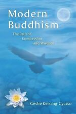 Modern Buddhism : The Path of Compassion and Wisdom by Geshe Kelsang Kelsang...