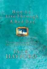 How to Live Through a Bad Day : Seven Powerful Insights from Christ's Words...